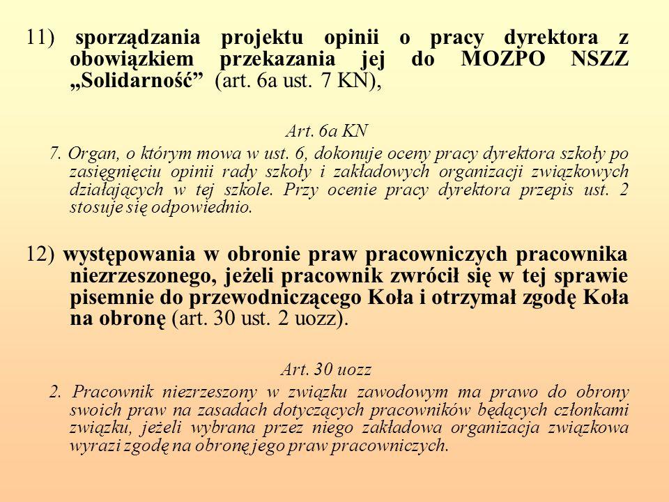 """11) sporządzania projektu opinii o pracy dyrektora z obowiązkiem przekazania jej do MOZPO NSZZ """"Solidarność"""" (art. 6a ust. 7 KN), Art. 6a KN 7. Organ,"""