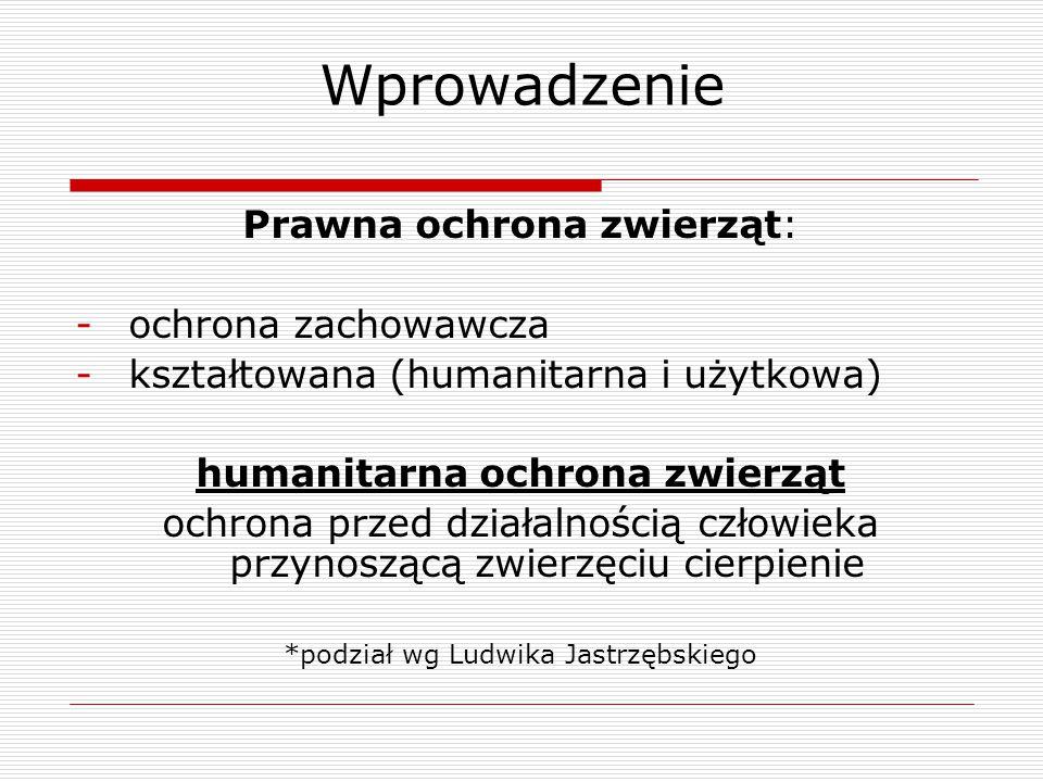 Humanitarna ochrona zwierząt -przysługuje bez wyjątku każdemu zwierzęciu kręgowemu -tradycje jej regulacji sięgają lat 20-tych XX wieku Rozporządzenie Prezydenta Rzeczypospolitej z dnia 22 marca 1928r.