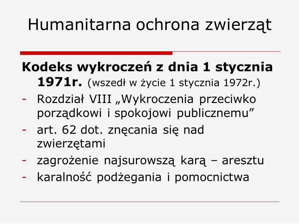 """Humanitarna ochrona zwierząt Kodeks wykroczeń z dnia 1 stycznia 1971r. (wszedł w życie 1 stycznia 1972r.) -Rozdział VIII """"Wykroczenia przeciwko porząd"""