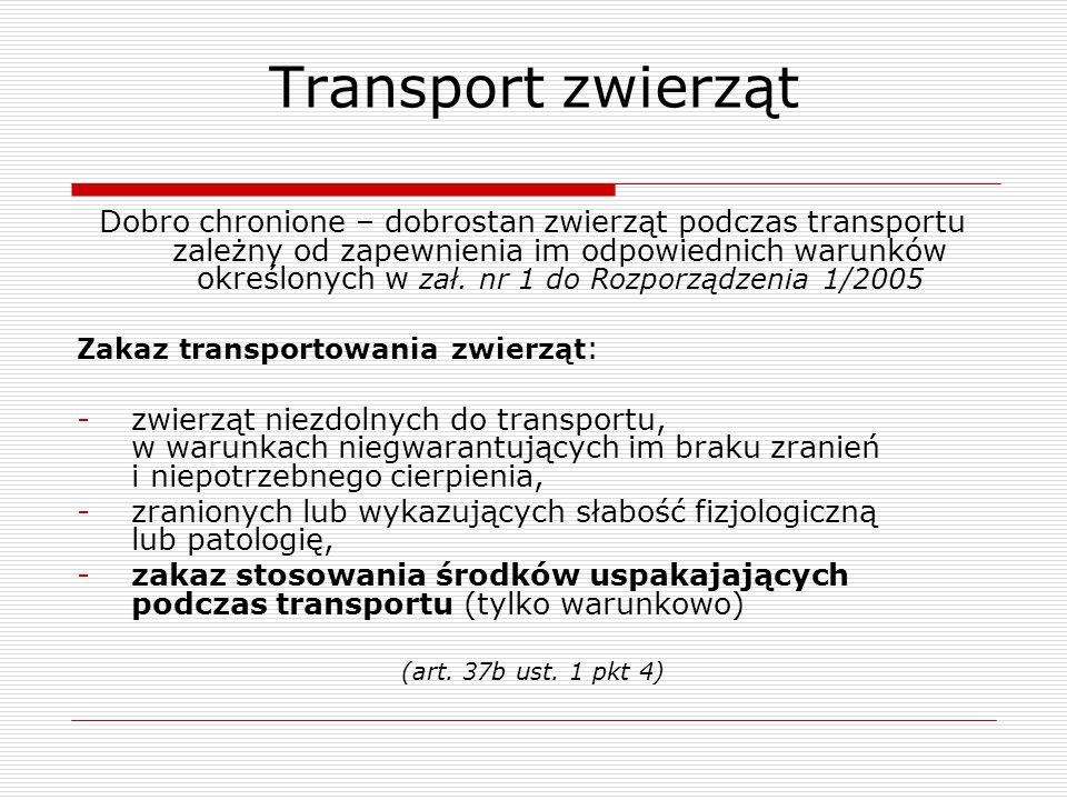 Transport zwierząt Dobro chronione – dobrostan zwierząt podczas transportu zależny od zapewnienia im odpowiednich warunków określonych w zał. nr 1 do
