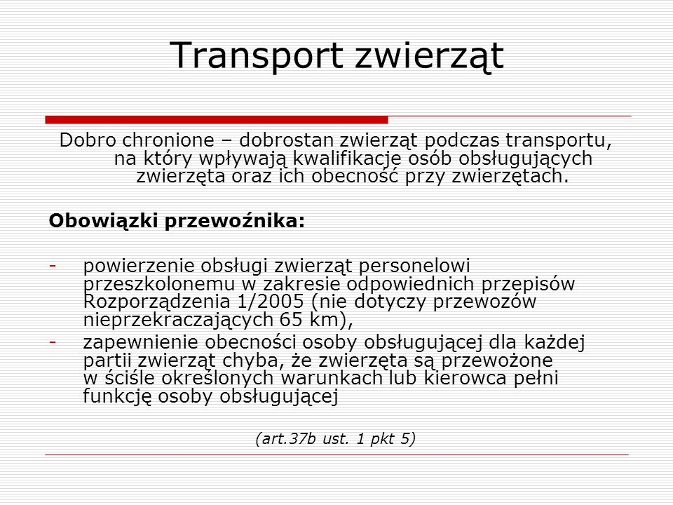 Transport zwierząt Dobro chronione – dobrostan zwierząt podczas transportu, na który wpływają kwalifikacje osób obsługujących zwierzęta oraz ich obecn