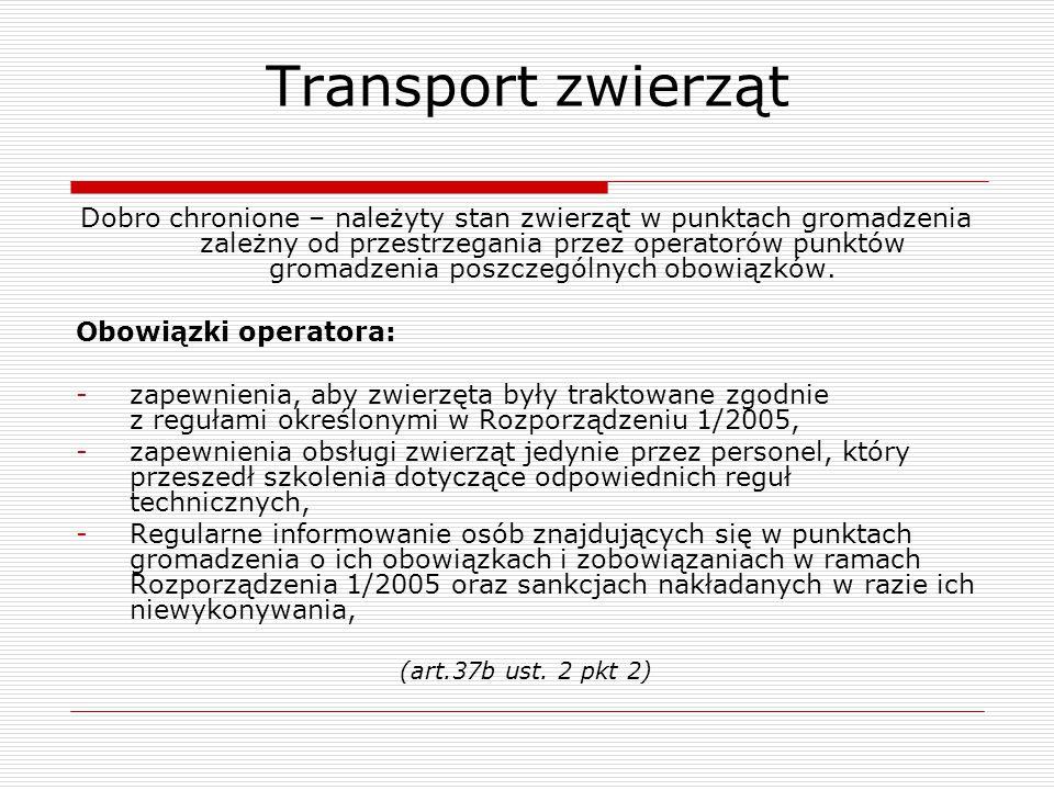 Transport zwierząt Dobro chronione – należyty stan zwierząt w punktach gromadzenia zależny od przestrzegania przez operatorów punktów gromadzenia posz