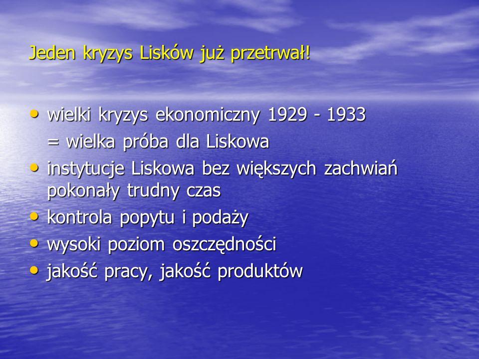 Jeden kryzys Lisków już przetrwał! wielki kryzys ekonomiczny 1929 - 1933 wielki kryzys ekonomiczny 1929 - 1933 = wielka próba dla Liskowa = wielka pró