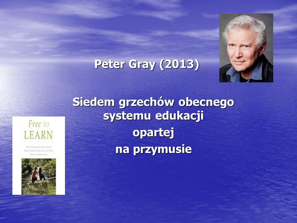 Peter Gray (2013) Siedem grzechów obecnego systemu edukacji opartej na przymusie