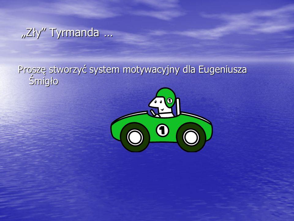 """""""Zły"""" Tyrmanda … """"Zły"""" Tyrmanda … Proszę stworzyć system motywacyjny dla Eugeniusza Śmigło"""