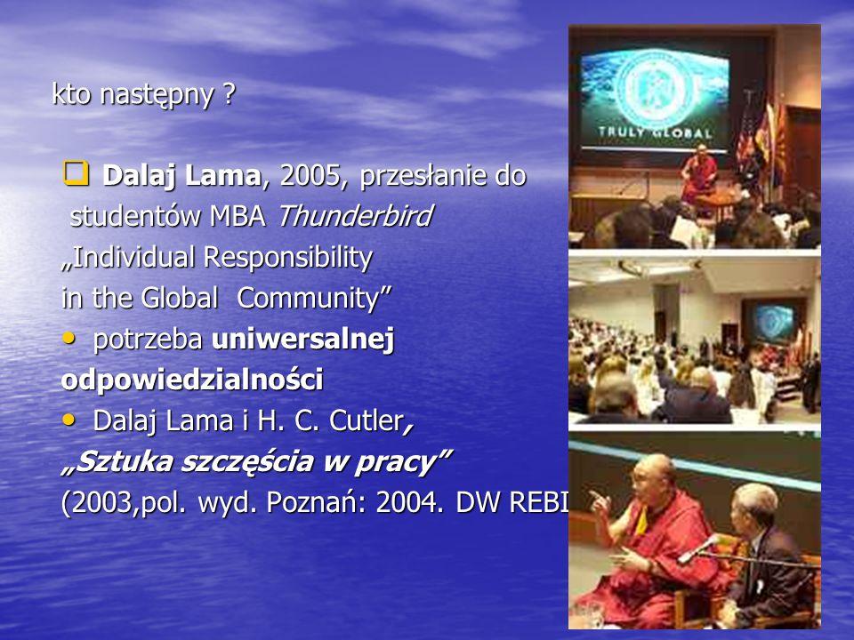 """kto następny ?  Dalaj Lama, 2005, przesłanie do studentów MBA Thunderbird studentów MBA Thunderbird """"Individual Responsibility in the Global Communit"""