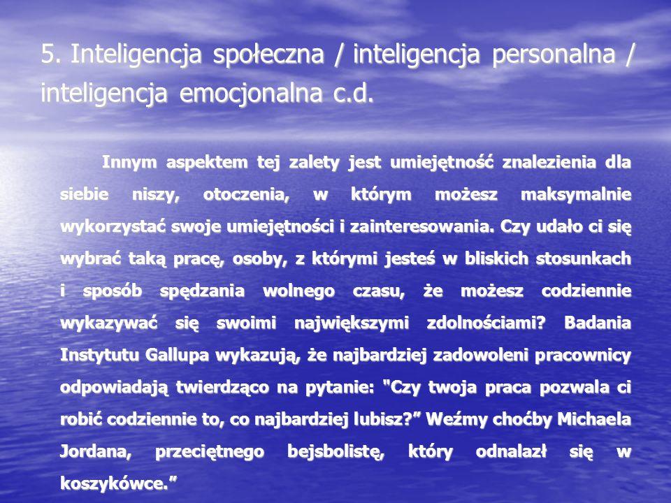 5. Inteligencja społeczna / inteligencja personalna / inteligencja emocjonalna c.d. Innym aspektem tej zalety jest umiejętność znalezienia dla siebie