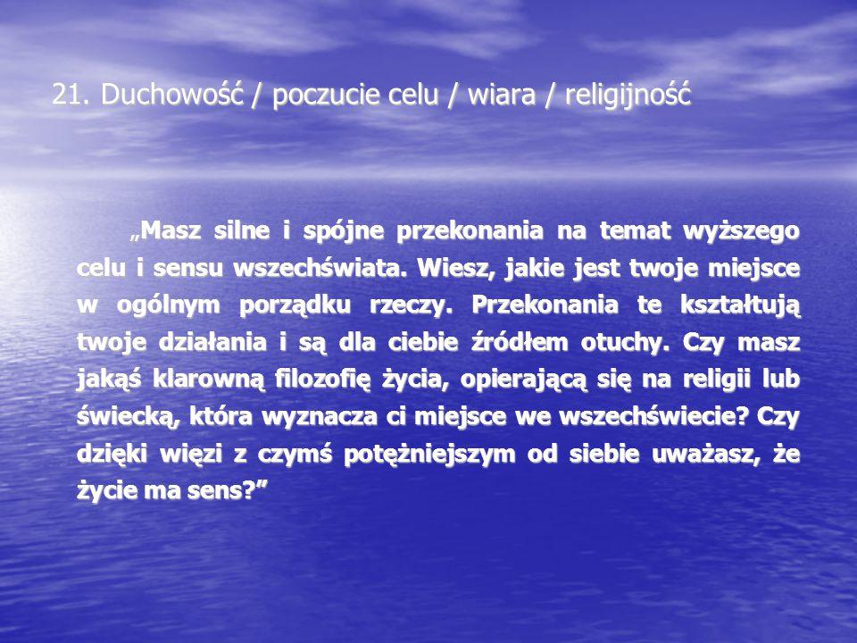 """21. Duchowość / poczucie celu / wiara / religijność """"Masz silne i spójne przekonania na temat wyższego celu i sensu wszechświata. Wiesz, jakie jest tw"""