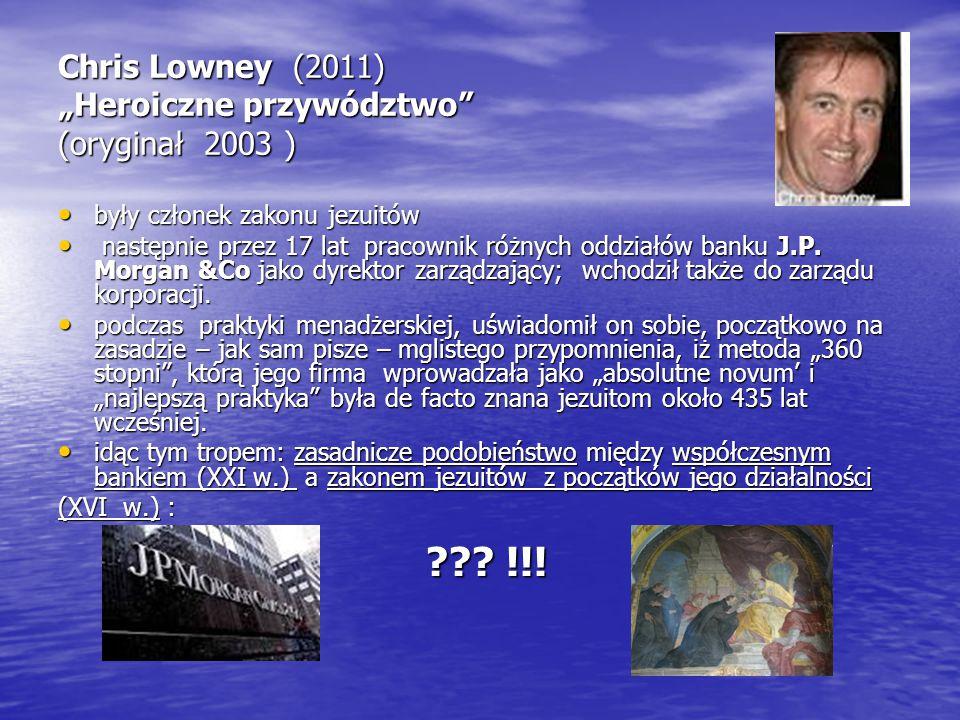 """Chris Lowney (2011) """"Heroiczne przywództwo"""" (oryginał 2003 ) były członek zakonu jezuitów były członek zakonu jezuitów następnie przez 17 lat pracowni"""