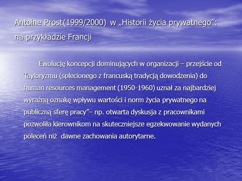 """Antoine Prost(1999/2000) w """"Historii życia prywatnego"""": na przykładzie Francji Ewolucję koncepcji dominujących w organizacji – przejście od Tayloryzmu"""
