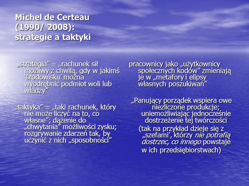 """Michel de Certeau (1990/ 2008): strategie a taktyki """"strategia"""" = """"rachunek sił możliwy z chwilą, gdy w jakimś 'środowisku' można wyodrębnić podmiot w"""