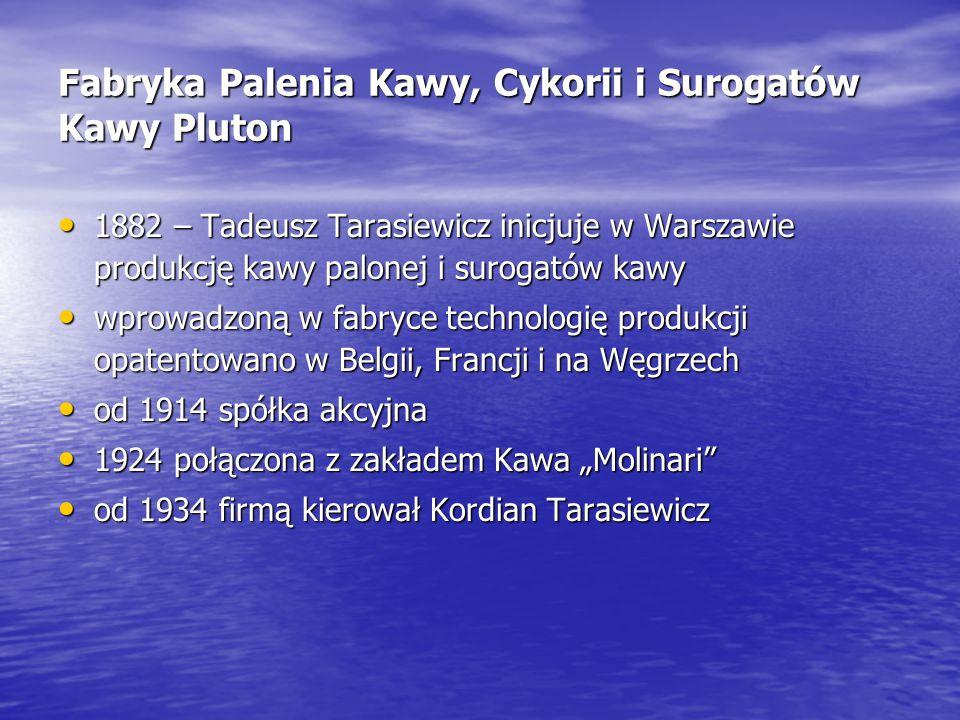Fabryka Palenia Kawy, Cykorii i Surogatów Kawy Pluton 1882 – Tadeusz Tarasiewicz inicjuje w Warszawie produkcję kawy palonej i surogatów kawy 1882 – T
