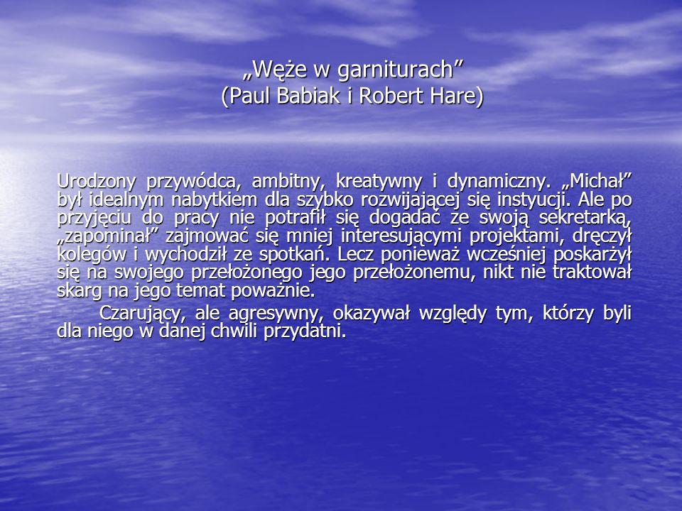 """""""Węże w garniturach"""" (Paul Babiak i Robert Hare) Urodzony przywódca, ambitny, kreatywny i dynamiczny. """"Michał"""" był idealnym nabytkiem dla szybko rozwi"""