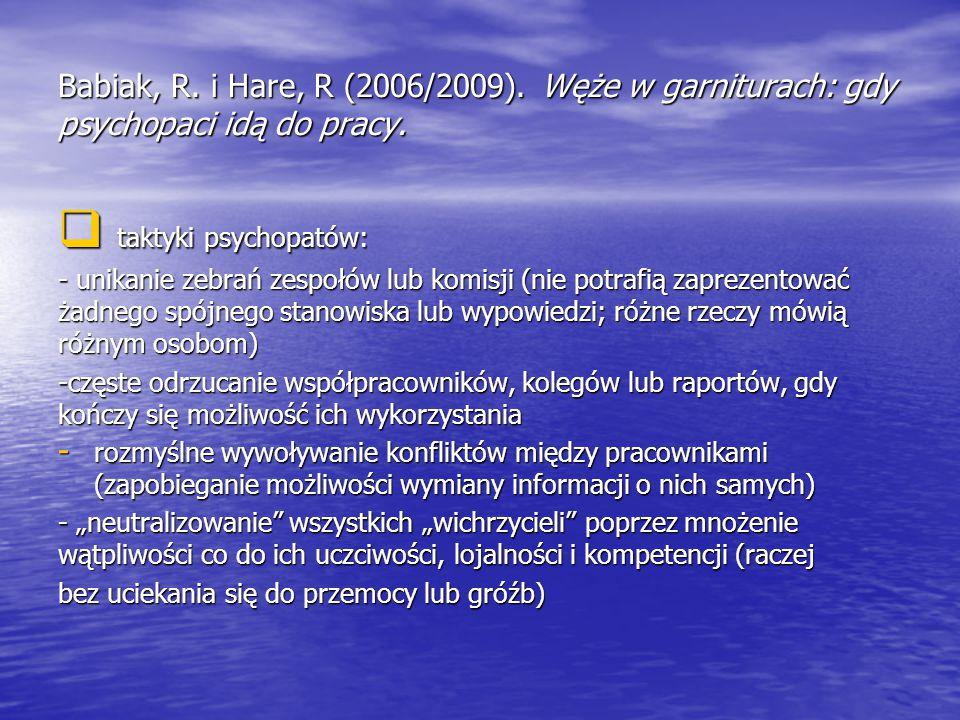 Babiak, R. i Hare, R (2006/2009). Węże w garniturach: gdy psychopaci idą do pracy.  taktyki psychopatów: - unikanie zebrań zespołów lub komisji (nie