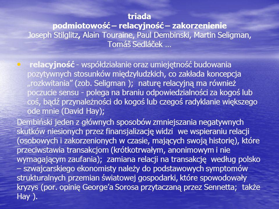 triada podmiotowość – relacyjność – zakorzenienie Joseph Stilglitz, Alain Touraine, Paul Dembinski, Martin Seligman, Tomáš Sedláček … relacyjność - ws