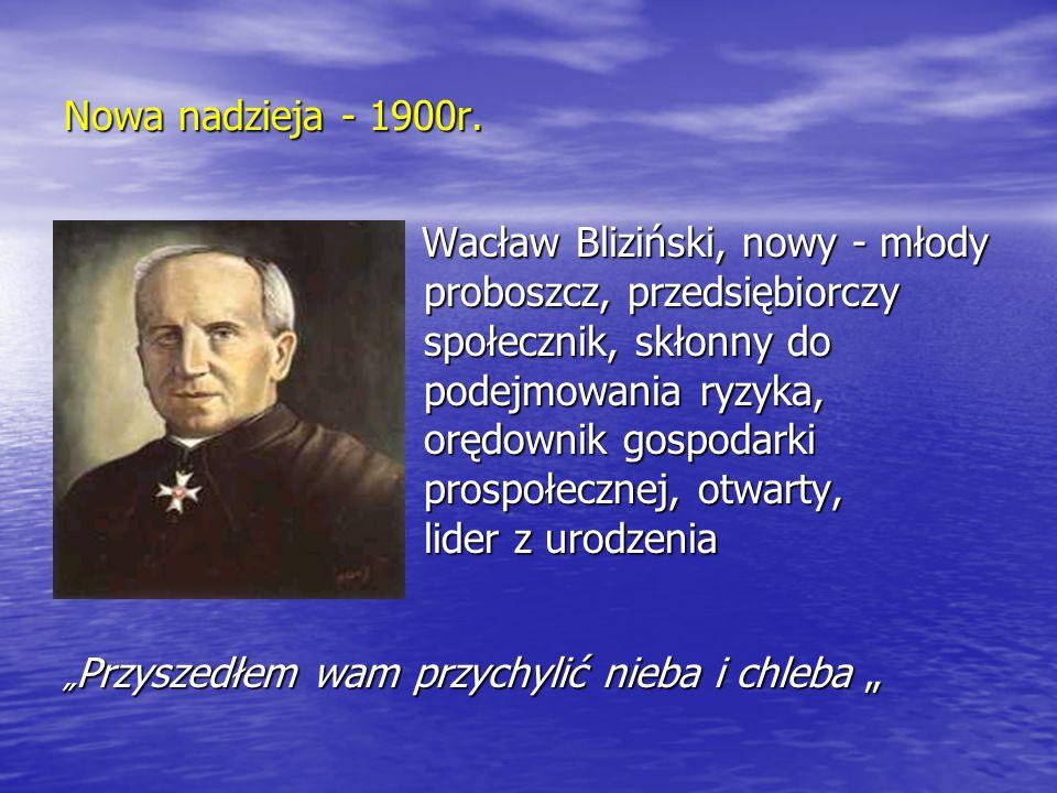 Nowa nadzieja - 1900r. Wacław Bliziński, nowy - młody Wacław Bliziński, nowy - młody proboszcz, przedsiębiorczy proboszcz, przedsiębiorczy społecznik,
