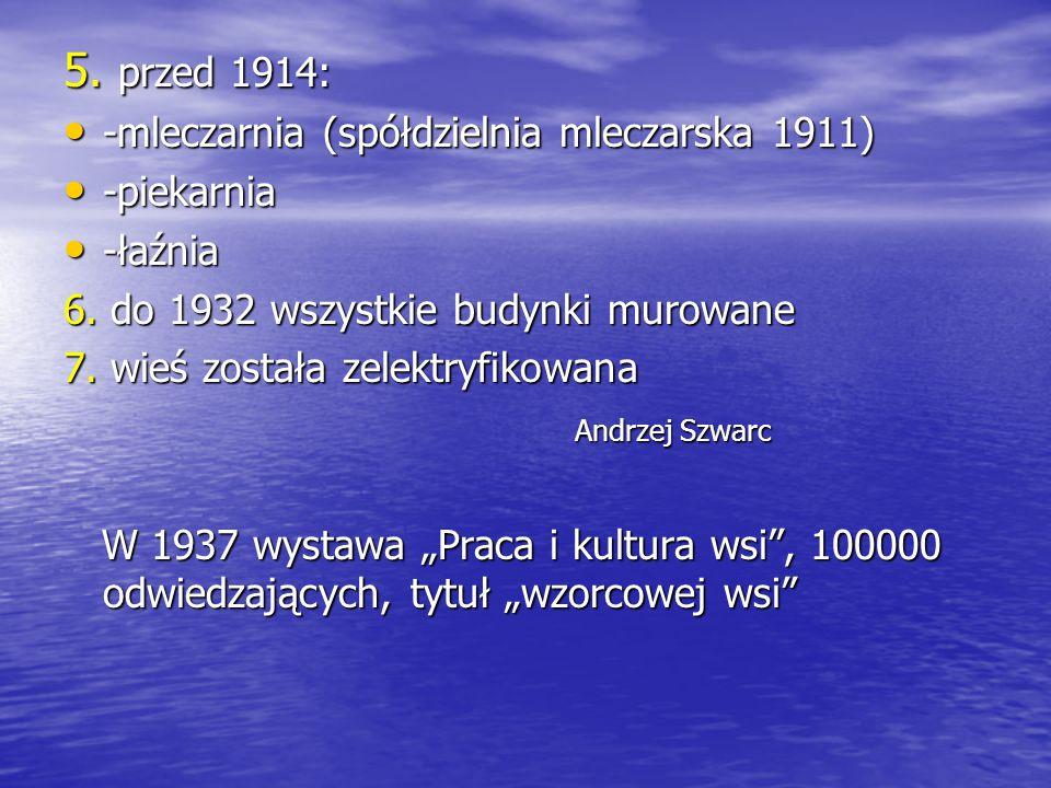 5. przed 1914: -mleczarnia (spółdzielnia mleczarska 1911) -mleczarnia (spółdzielnia mleczarska 1911) -piekarnia -piekarnia -łaźnia -łaźnia 6. do 1932