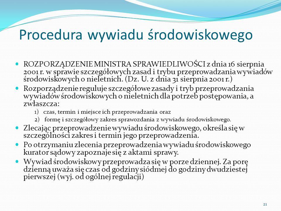 Procedura wywiadu środowiskowego ROZPORZĄDZENIE MINISTRA SPRAWIEDLIWOŚCI z dnia 16 sierpnia 2001 r. w sprawie szczegółowych zasad i trybu przeprowadza