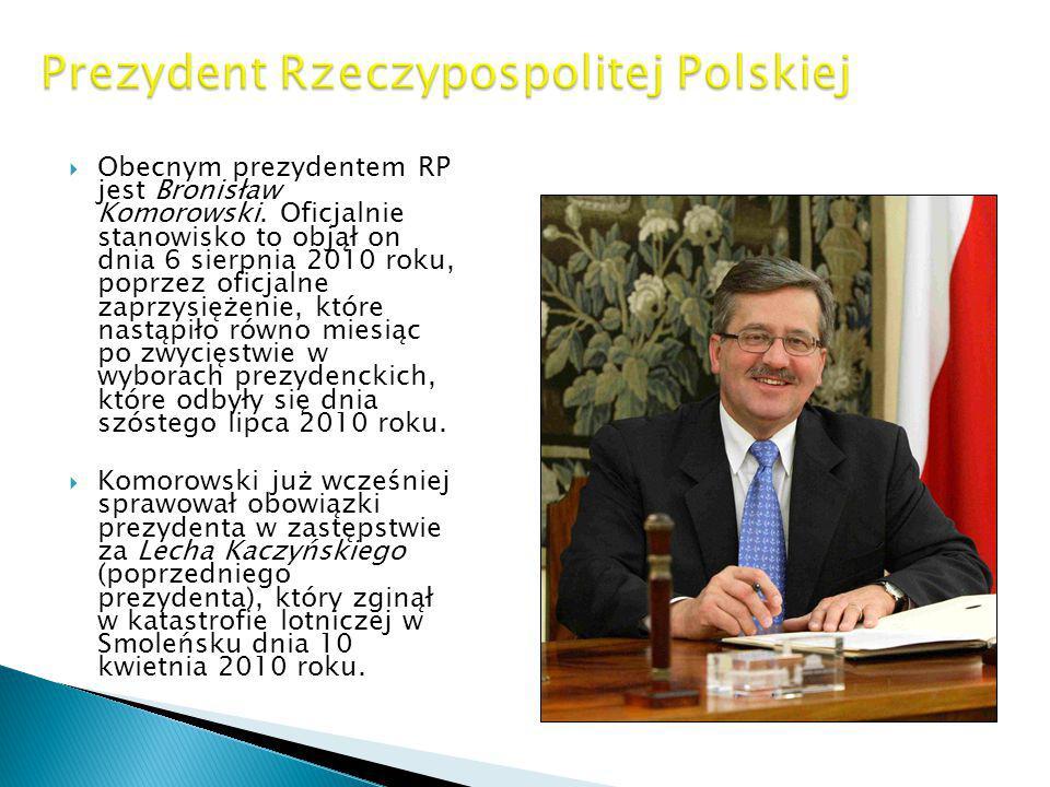  Obecnym prezydentem RP jest Bronisław Komorowski. Oficjalnie stanowisko to objął on dnia 6 sierpnia 2010 roku, poprzez oficjalne zaprzysiężenie, któ