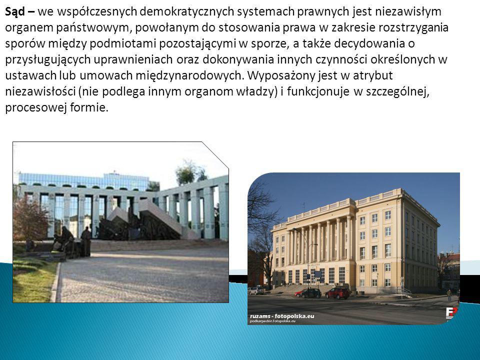 Sąd – we współczesnych demokratycznych systemach prawnych jest niezawisłym organem państwowym, powołanym do stosowania prawa w zakresie rozstrzygania