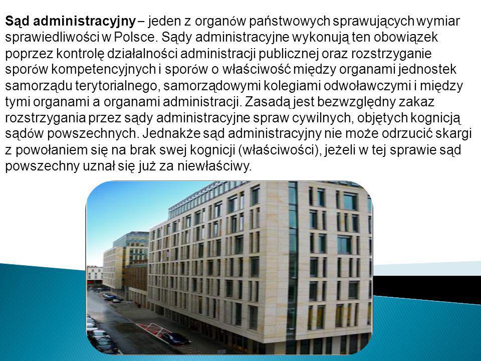 Sąd administracyjny – jeden z organ ó w państwowych sprawujących wymiar sprawiedliwości w Polsce. Sądy administracyjne wykonują ten obowiązek poprzez