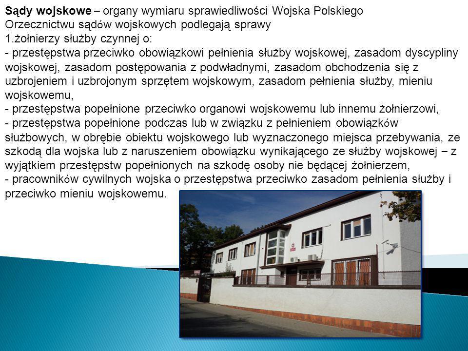 Sądy wojskowe – organy wymiaru sprawiedliwości Wojska Polskiego Orzecznictwu sąd ó w wojskowych podlegają sprawy 1.żołnierzy służby czynnej o: - przes