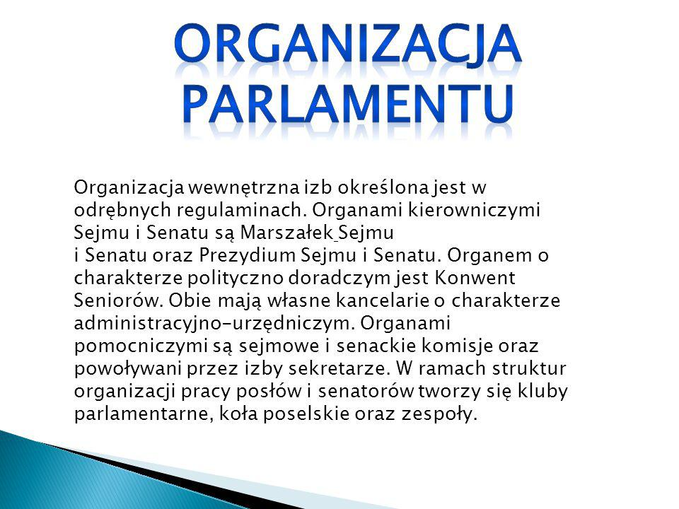 Organizacja wewnętrzna izb określona jest w odrębnych regulaminach. Organami kierowniczymi Sejmu i Senatu są Marszałek Sejmu i Senatu oraz Prezydium S