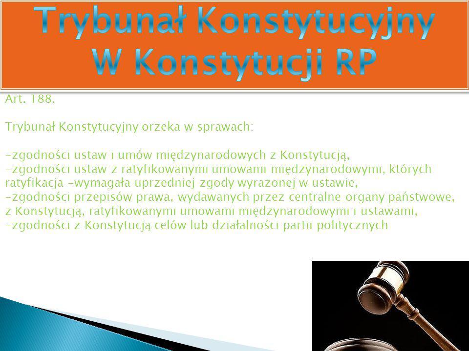 Art. 188. Trybunał Konstytucyjny orzeka w sprawach: -zgodności ustaw i umów międzynarodowych z Konstytucją, -zgodności ustaw z ratyfikowanymi umowami