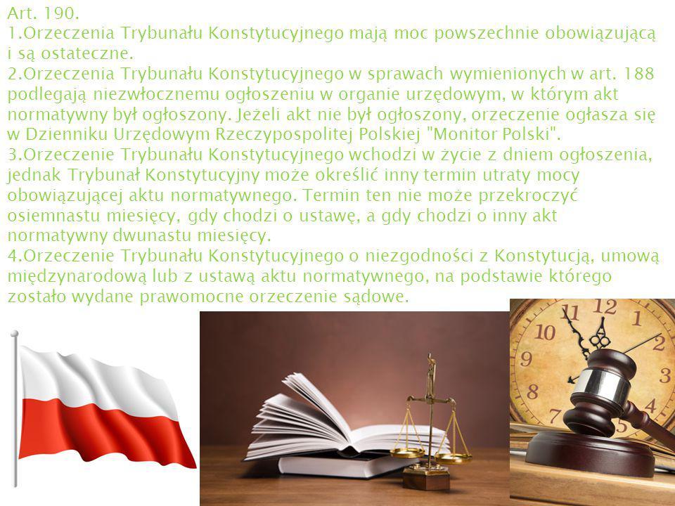Art. 190. 1.Orzeczenia Trybunału Konstytucyjnego mają moc powszechnie obowiązującą i są ostateczne. 2.Orzeczenia Trybunału Konstytucyjnego w sprawach