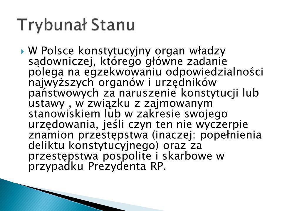  W Polsce konstytucyjny organ władzy sądowniczej, którego główne zadanie polega na egzekwowaniu odpowiedzialności najwyższych organów i urzędników pa