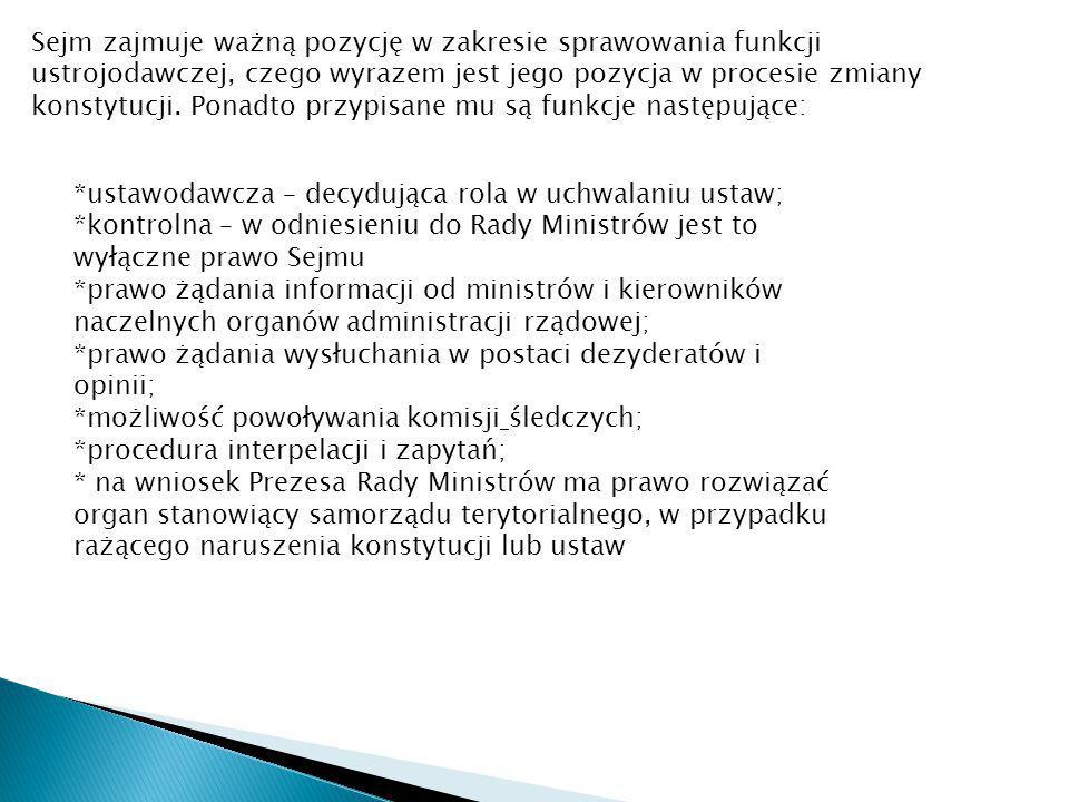 Sejm zajmuje ważną pozycję w zakresie sprawowania funkcji ustrojodawczej, czego wyrazem jest jego pozycja w procesie zmiany konstytucji. Ponadto przyp
