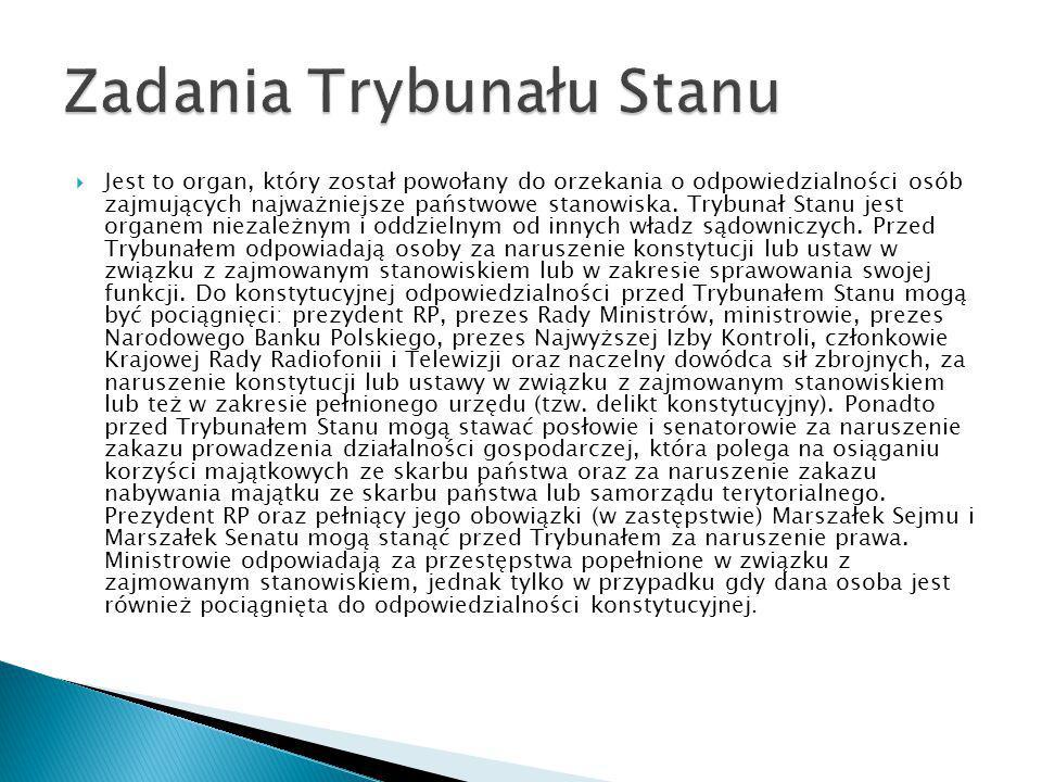  Jest to organ, który został powołany do orzekania o odpowiedzialności osób zajmujących najważniejsze państwowe stanowiska. Trybunał Stanu jest organ