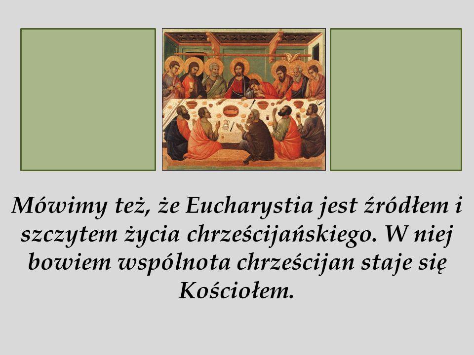 Kto spożywa moje Ciało i pije moją Krew, ma życie wieczne, a Ja go wskrzeszę w dniu ostatecznym.