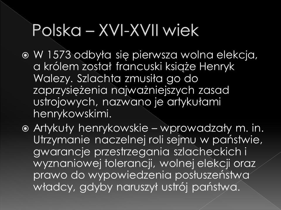  W 1573 odbyła się pierwsza wolna elekcja, a królem został francuski książe Henryk Walezy.