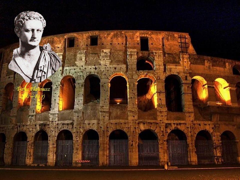 Colosseum – Amfiteatr Flawiuszów (70 -80 r. n.e.) Wespazjan – panował 69 – 79 r.