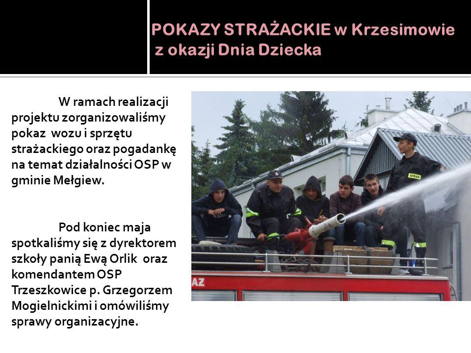 POKAZY STRA Ż ACKIE w Krzesimowie z okazji Dnia Dziecka W ramach realizacji projektu zorganizowaliśmy pokaz wozu i sprzętu strażackiego oraz pogadankę