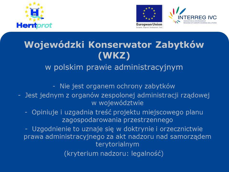 Wojewódzki Konserwator Zabytków (WKZ) w polskim prawie administracyjnym -Nie jest organem ochrony zabytków -Jest jednym z organów zespolonej administr