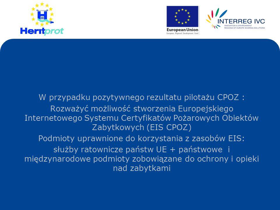 W przypadku pozytywnego rezultatu pilotażu CPOZ : Rozważyć możliwość stworzenia Europejskiego Internetowego Systemu Certyfikatów Pożarowych Obiektów Z
