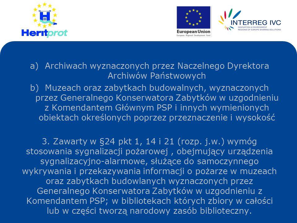 a)Archiwach wyznaczonych przez Naczelnego Dyrektora Archiwów Państwowych b)Muzeach oraz zabytkach budowalnych, wyznaczonych przez Generalnego Konserwatora Zabytków w uzgodnieniu z Komendantem Głównym PSP i innych wymienionych obiektach określonych poprzez przeznaczenie i wysokość 3.
