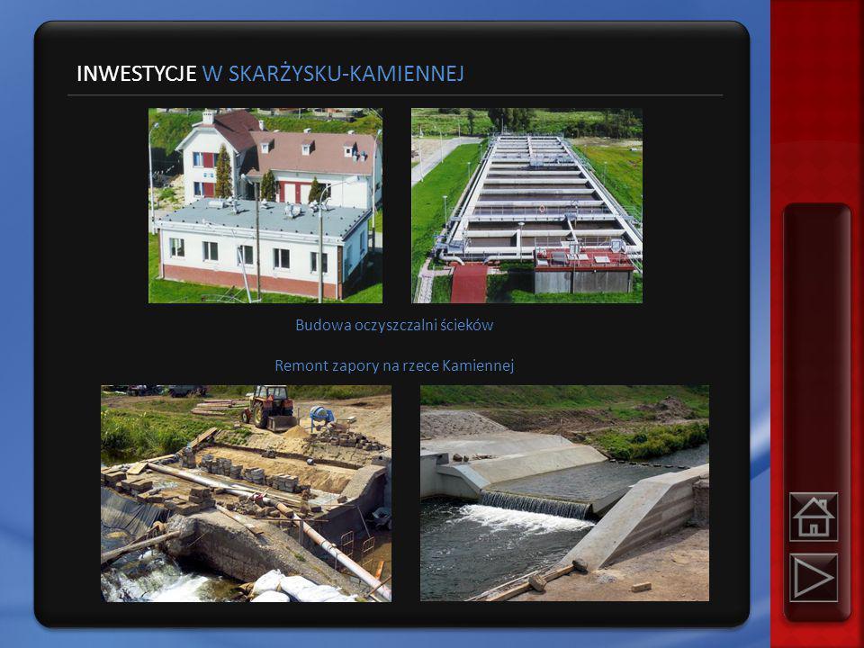 Budowa oczyszczalni ścieków Remont zapory na rzece Kamiennej INWESTYCJE W SKARŻYSKU-KAMIENNEJ
