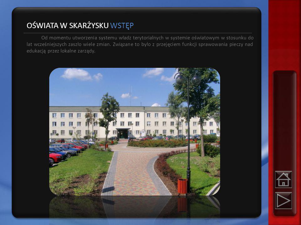 OŚWIATA W SKARŻYSKU WSTĘP Od momentu utworzenia systemu władz terytorialnych w systemie oświatowym w stosunku do lat wcześniejszych zaszło wiele zmian.