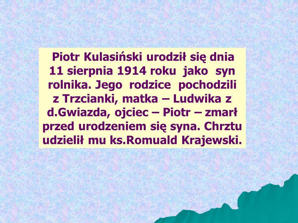 Piotr Kulasiński urodził się dnia 11 sierpnia 1914 roku jako syn rolnika.