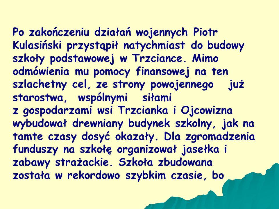Po zakończeniu działań wojennych Piotr Kulasiński przystąpił natychmiast do budowy szkoły podstawowej w Trzciance.
