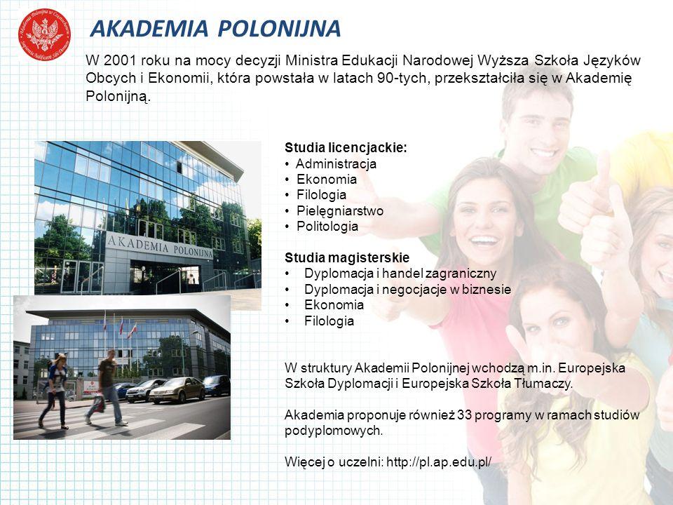 AKADEMIA POLONIJNA W 2001 roku na mocy decyzji Ministra Edukacji Narodowej Wyższa Szkoła Języków Obcych i Ekonomii, która powstała w latach 90-tych, przekształciła się w Akademię Polonijną.