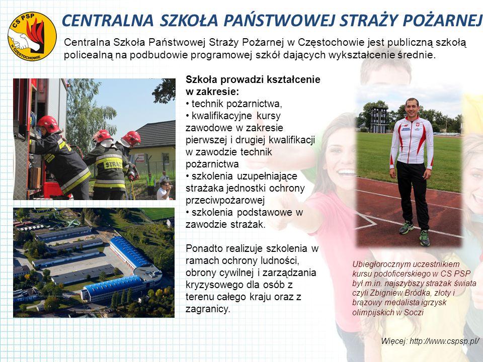 CENTRALNA SZKOŁA PAŃSTWOWEJ STRAŻY POŻARNEJ Centralna Szkoła Państwowej Straży Pożarnej w Częstochowie jest publiczną szkołą policealną na podbudowie programowej szkół dających wykształcenie średnie.