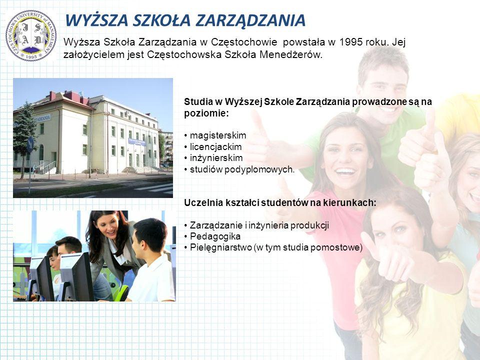 WYŻSZA SZKOŁA ZARZĄDZANIA Wyższa Szkoła Zarządzania w Częstochowie powstała w 1995 roku.