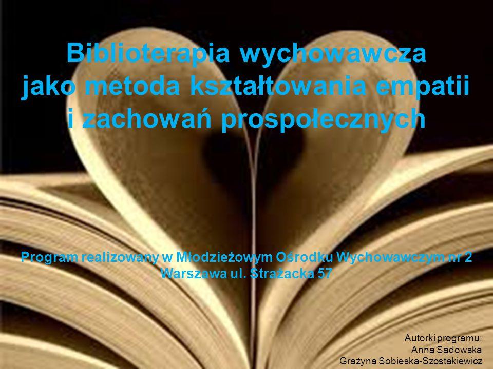 Biblioterapia wychowawcza jako metoda kształtowania empatii i zachowań prospołecznych Program realizowany w Młodzieżowym Ośrodku Wychowawczym nr 2 Warszawa ul.