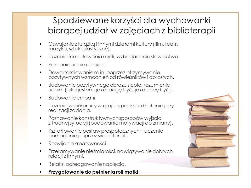 Spodziewane korzyści dla wychowanki biorącej udział w zajęciach z biblioterapii Oswajanie z książką i innymi dziełami kultury (film, teatr, muzyka, sztuki plastyczne).