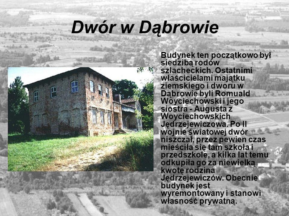 Dwór w Dąbrowie Budynek ten początkowo był siedzibą rodów szlacheckich. Ostatnimi właścicielami majątku ziemskiego i dworu w Dąbrowie byli Romuald Woy