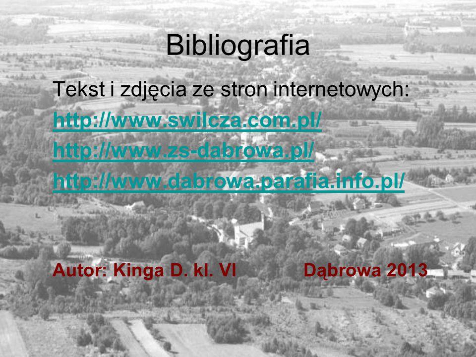 Bibliografia Tekst i zdjęcia ze stron internetowych: http://www.swilcza.com.pl/ http://www.zs-dabrowa.pl/ http://www.dabrowa.parafia.info.pl/ Autor: K